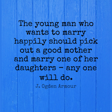Short Marriage Quote by J. Ogden Armour about Daughter,Mother,Men for WhatsApp DP / Status, Instagram Story, Facebook Post.