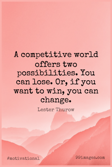 Short Motivational Quote by Lester Thurow about Inspirational,Change,Business for WhatsApp DP / Status, Instagram Story, Facebook Post.