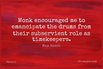 Short Music Quote by Max Roach about Roles,Jazz,Monk for WhatsApp DP / Status, Instagram Story, Facebook Post.