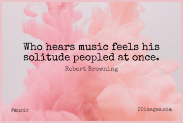 Short Music Quote by Robert Browning about Solitude,Inspirational Music,Musical for WhatsApp DP / Status, Instagram Story, Facebook Post.