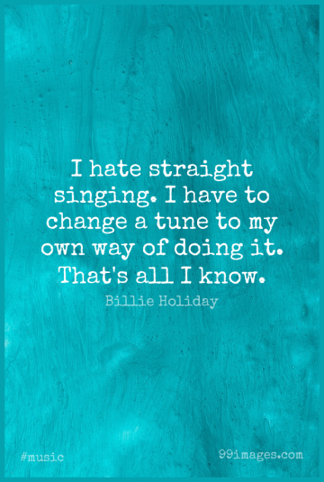 Short Music Quote by Billie Holiday about Change,Hate,Singing for WhatsApp DP / Status, Instagram Story, Facebook Post.