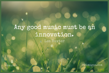 Short Music Quote by Les Baxter about Innovation,Musical for WhatsApp DP / Status, Instagram Story, Facebook Post.