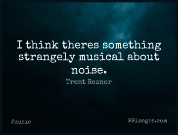 Short Music Quote by Trent Reznor about Thinking,Musical,Noise for WhatsApp DP / Status, Instagram Story, Facebook Post.