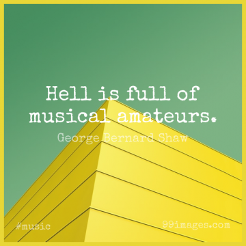 Short Music Quote by George Bernard Shaw about Clever,Hell,Musical for WhatsApp DP / Status, Instagram Story, Facebook Post.