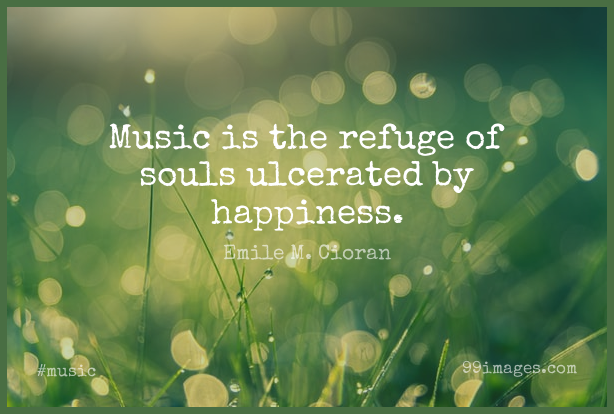 Short Music Quote by Emile M. Cioran about Soul,Music Is,Refuge for WhatsApp DP / Status, Instagram Story, Facebook Post. (503545) - Music Quotes