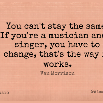 Short Music Quote by Van Morrison about Stay Strong,Stay Positive,Singers for WhatsApp DP / Status, Instagram Story, Facebook Post.