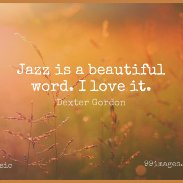 Short Music Quote by Dexter Gordon about Beautiful,Jazz,Beautiful Words for WhatsApp DP / Status, Instagram Story, Facebook Post.