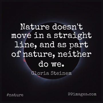 Short Nature Quote by Gloria Steinem about Moving,Lines,Straight Lines for WhatsApp DP / Status, Instagram Story, Facebook Post.
