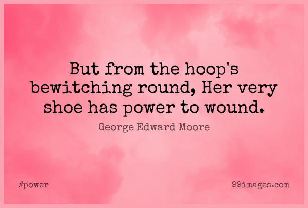 Short Power Quote by George Edward Moore about Shoes,Rounds,Wounds for WhatsApp DP / Status, Instagram Story, Facebook Post.