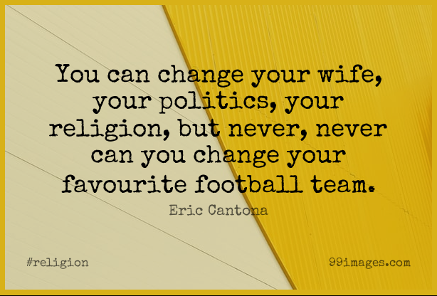 Short Religion Quote by Eric Cantona about Change,Football,Team for WhatsApp DP / Status, Instagram Story, Facebook Post. (503572) - Religion Quotes