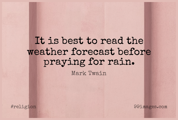 Short Religion Quote by Mark Twain about Rain,Weather,Praying for WhatsApp DP / Status, Instagram Story, Facebook Post. (409317) - Religion Quotes