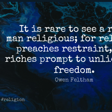 Short Religion Quote by Owen Feltham about Religious,Men,Riches for WhatsApp DP / Status, Instagram Story, Facebook Post.