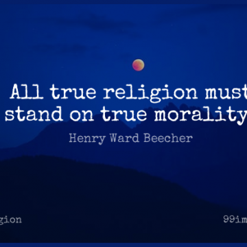 Short Religion Quote by Henry Ward Beecher about Morality,True Religion for WhatsApp DP / Status, Instagram Story, Facebook Post.