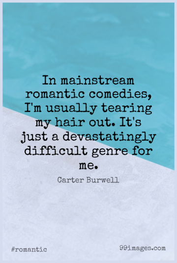 Short Romantic Quote by Carter Burwell about Hair,Comedy,Mainstream for WhatsApp DP / Status, Instagram Story, Facebook Post.