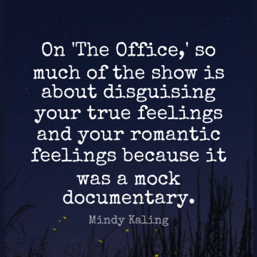 Short Romantic Quote by Mindy Kaling about Office,Feelings,Documentaries for WhatsApp DP / Status, Instagram Story, Facebook Post.