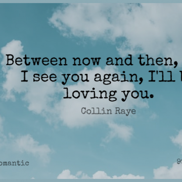 Short Romantic Quote by Collin Raye about Loving You,Now And Then,You Again for WhatsApp DP / Status, Instagram Story, Facebook Post.