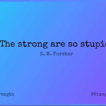 Short Strength Quote by E. M. Forster about Strong,Stupid,Stupidity for WhatsApp DP / Status, Instagram Story, Facebook Post.