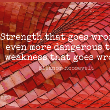 Short Strength Quote by Eleanor Roosevelt about Weakness,Dangerous for WhatsApp DP / Status, Instagram Story, Facebook Post.