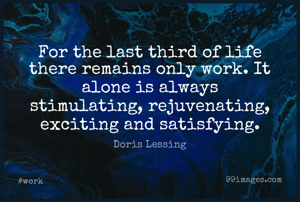 Short Work Quote by Doris Lessing about Age,Lasts,Exciting for WhatsApp DP / Status, Instagram Story, Facebook Post. (503576) - Work Quotes
