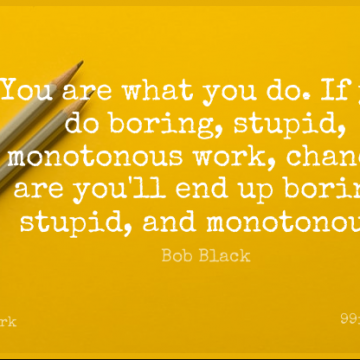 Short Work Quote by Bob Black about Teacher,Stupid,Careers for WhatsApp DP / Status, Instagram Story, Facebook Post.